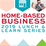 Home-Based Business 2019 Lunch and Learn Series