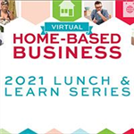 2021 Home based Business Lunch and Learn Series